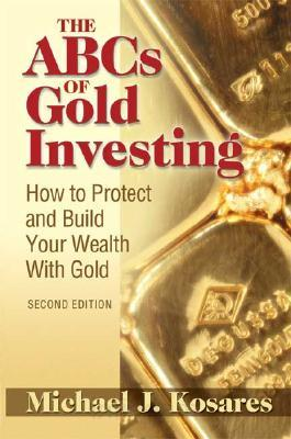 ABC's of Gold Investing: How to Protect and Build Your Wealth With Gold