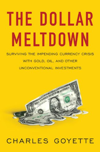 The Dollar Meltdown: Surviving the Impending Currency Crisis